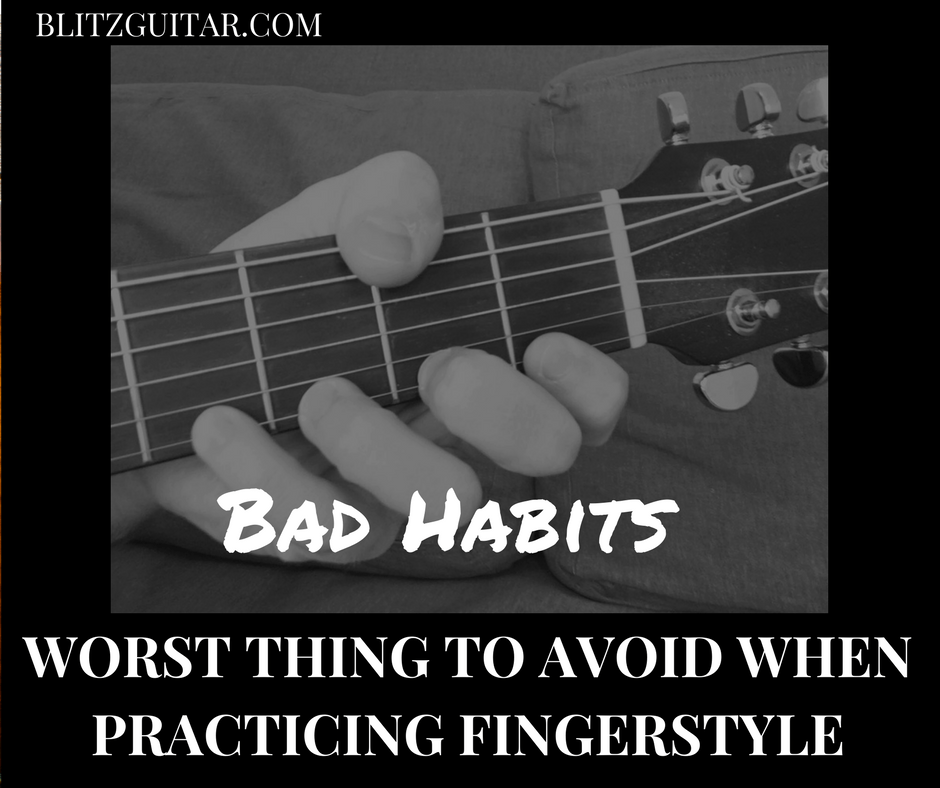 Worst thing to avoid when practicing fingerstyle guitar. Fingerstyle guitar lesson to fix bed habits