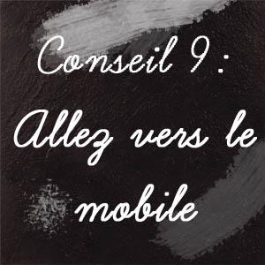 Conseil n°9 : Allez vers le mobile