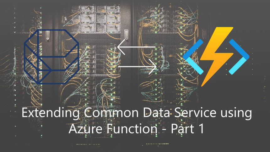 Extending Common Data Service using Azure Function – Part 1: Introduction