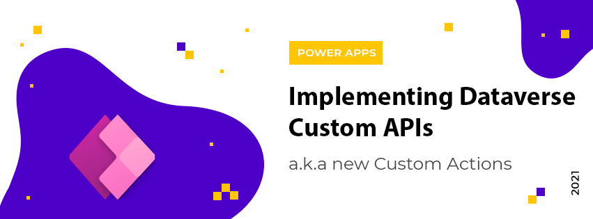 Implementing Dataverse Custom APIs (a.k.a new Custom Actions)