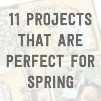 11 Projects To Kick Off Spring!