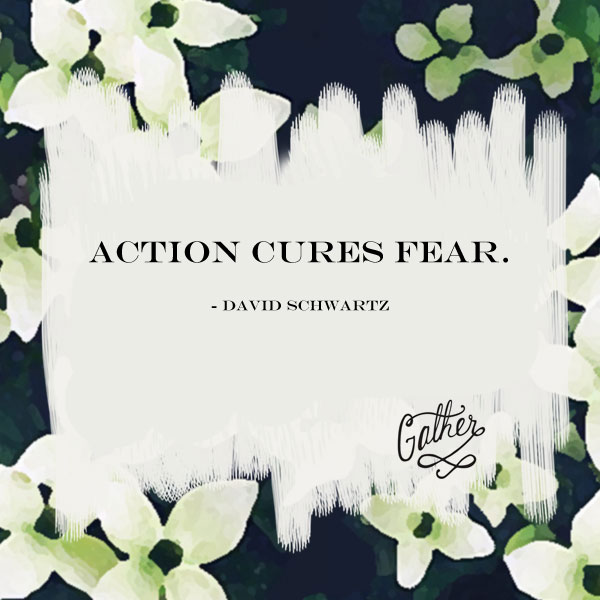 Action Cures Fear Quote