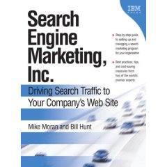 Search Engine Marketing by Mike Moran and Bill Hunt (IBM press)