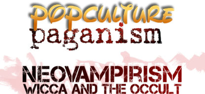 PopCulture Paganism: Neovampirism, Wicca and the Occult