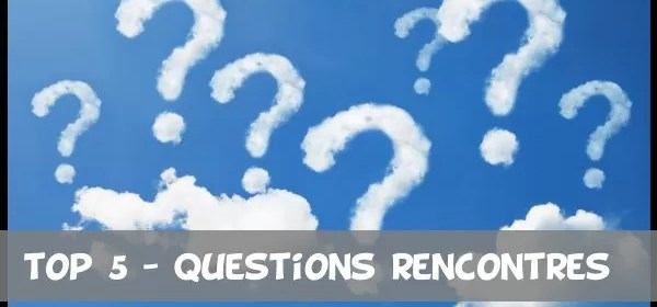 top-5-questions-rencontres