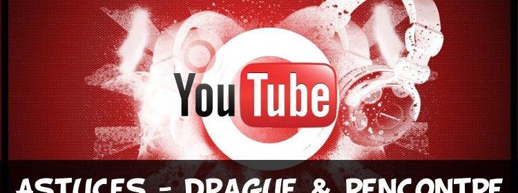 astuces-draguer-et-rencontrer-sur-youtube