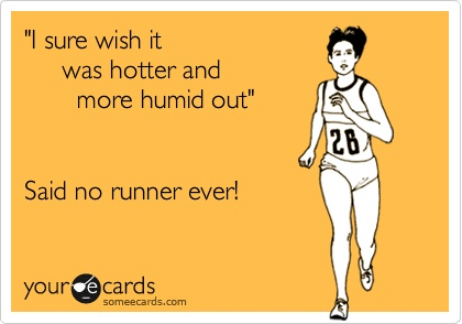I wish it was hotter out said no runner ever