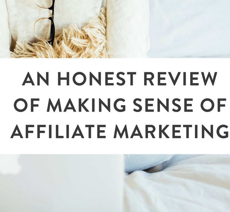 An Honest Review of Making Sense of Affiliate Marketing