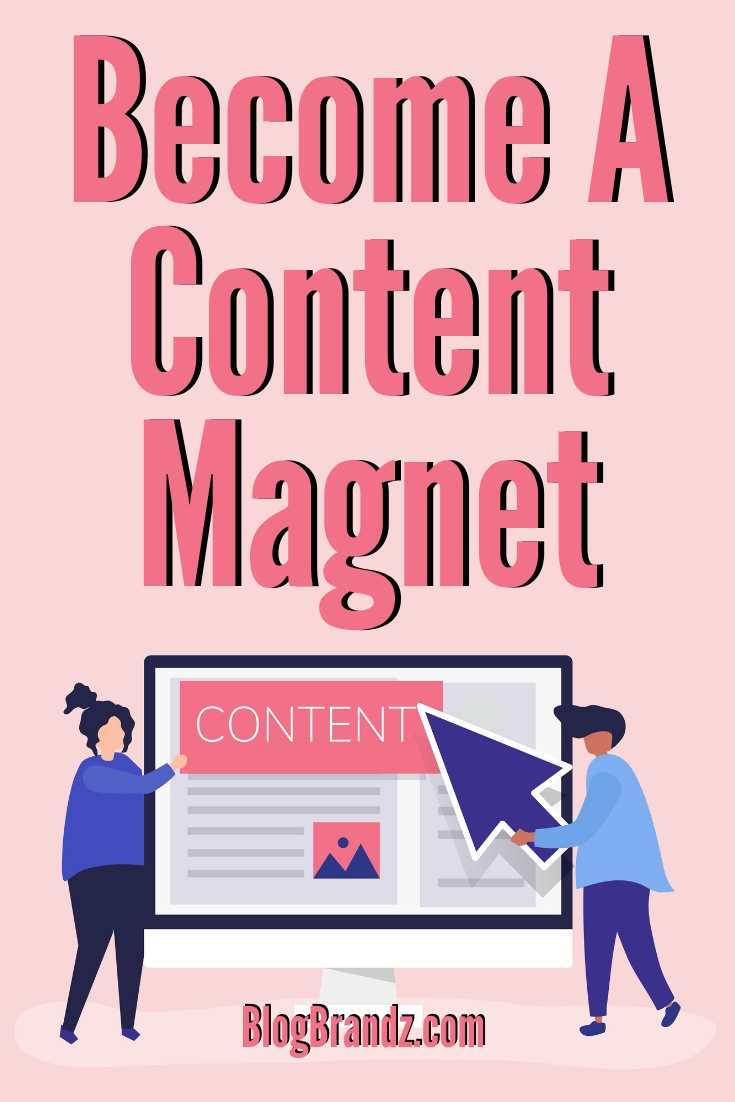 Become a Content Magnet - Learn How To Blog Without Writing