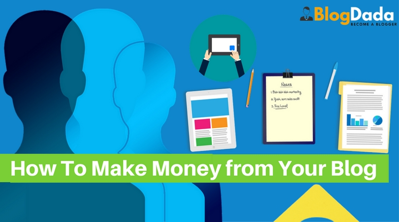 How To Make Money from Your Blog – Top 5 Best Methods
