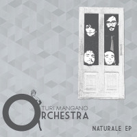 T.M.O. Turi Mangano Orchestra, Naturale EP