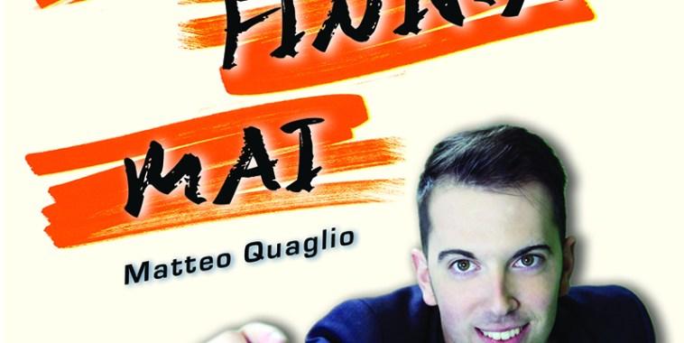 Matteo Quaglio, Non finirà mai