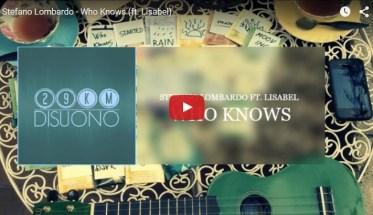 Stefano Lombardo, Who Knows - Video