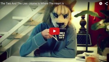 The Ties And The Lies, Home Is Where The Heart Is - Video