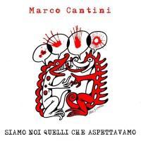 Marco Cantini: Siamo noi quelli che aspettavamo disco