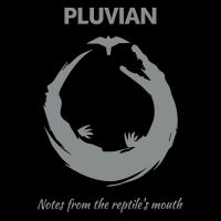 Pluvian, Notes From The Reptile's Mouth