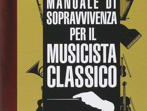 Manuale di sopravvivenza per il musicista classico Copertina Libro