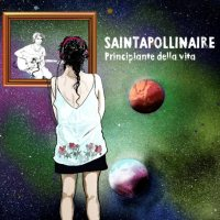 Saintapollinaire, Principiante della vita - copertina disco