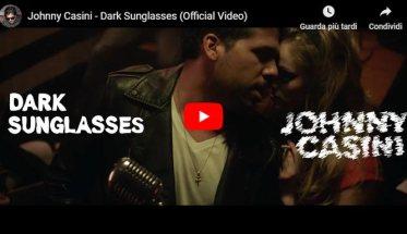Johnny Casini - Dark Sunglasses - Video