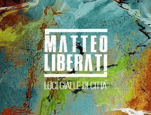 Matteo Liberati - Luci gialle di città - copertina disco