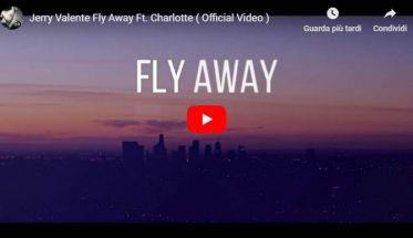 Copertina del video di Jerry Valente: Fly Away – Ft. Charlotte
