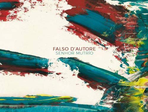 Copertina del disco del Senhor MuTrìo: Falso d'autore