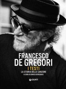 Enrico Deregibus: Francesco De Gregori I testi. La storia delle canzoni