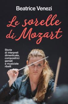 Beatrice Venezi in copertina del libro Le sorelle di Mozart. Storie di interpreti dimenticate, compositrici geniali e musiciste ribelli