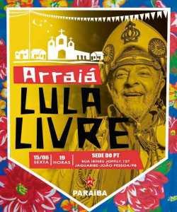 PT da Paraíba realiza Arraiá #LulaLivre nesta sexta, em João Pessoa