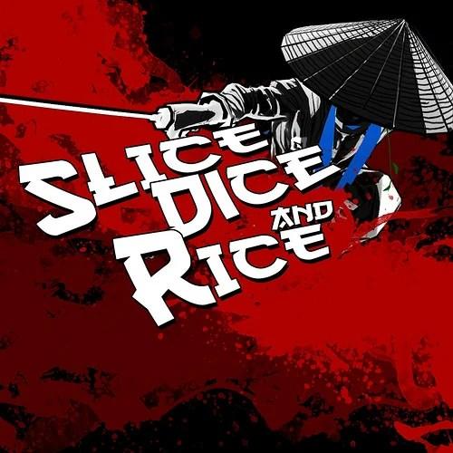 Slice Dice and Rice