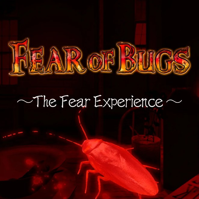 Fear of Bugs - The Fear Experience