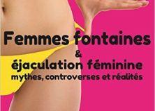 [Livre] Femmes fontaines & éjaculation féminine: mythes, controverses et réalités