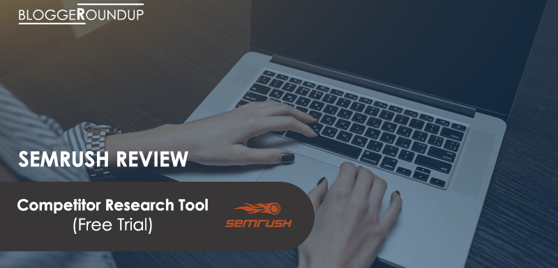 SEMrush Review: Sign Up Now to Get 7 Days Free Trial