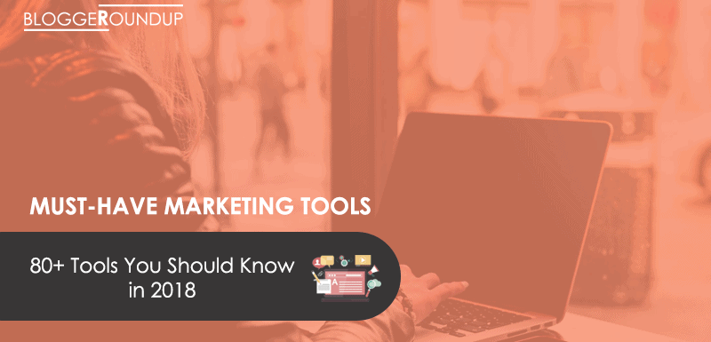 80+ Best Blogging and Digital Marketing Tool You Should Know in 2018