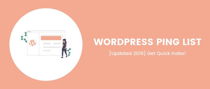 WordPress Ping List [Updated 2019]: Get Quick Index!
