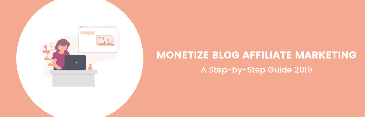 How To Monetize Your Blog With Affiliate Marketing [A Step by Step Guide 2019]