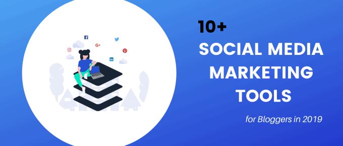 10+ Best Social Media Marketing Tools for Bloggers