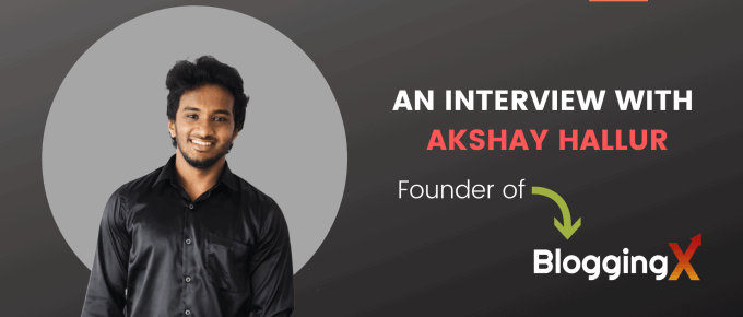 An Interview with Akshay Hallur – Founder of BloggingX.com
