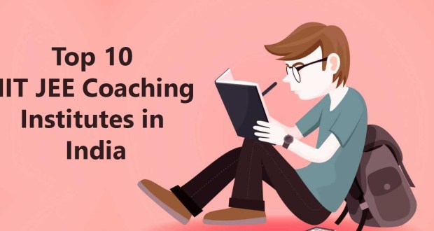 Top 10 Best IIT-JEE Coaching Institutes in India For IIT-JEE Preparation