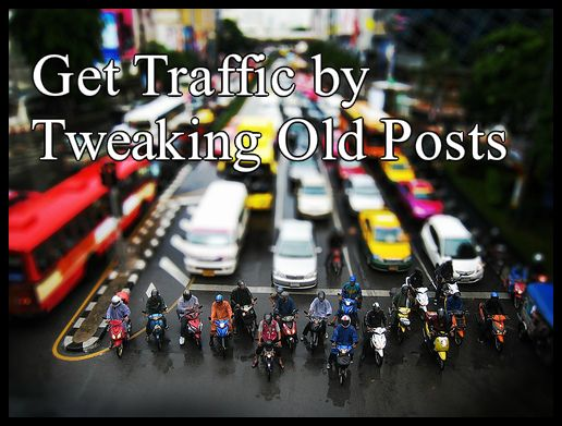 How to Add New Life to Your Older Posts to Get More Traffic