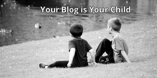 Your Blog is Your Child