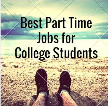 9 Best Part Time Jobs For College Students Making Money[Updated 2017]