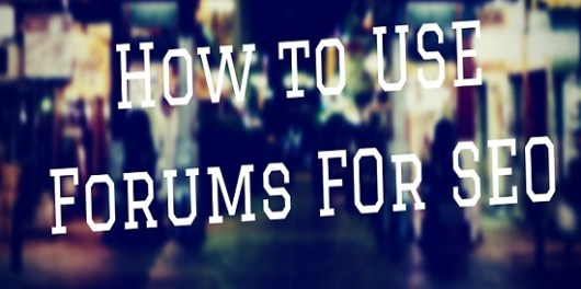 How Best to Use Your Forums for SEO
