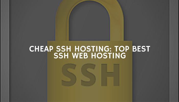 Cheap SSH Hosting- TOP Best SSH WEB HOSTING