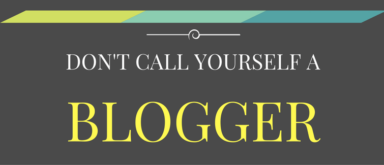 don't call yourself a blogger