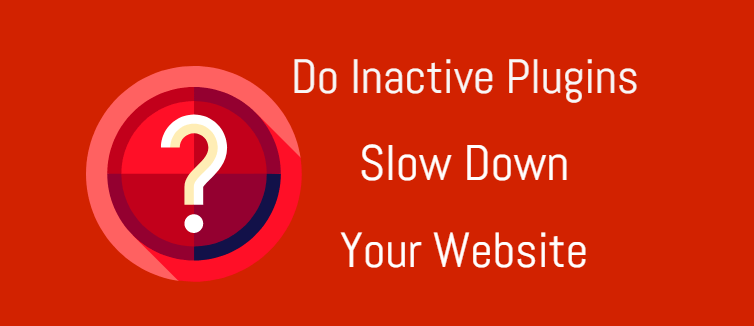 Inactive Plugins Slow Down Your WordPress Website