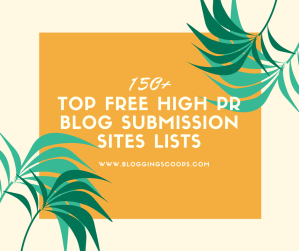 150+ Top Free High PR Blog Submission Sites List {Updated}