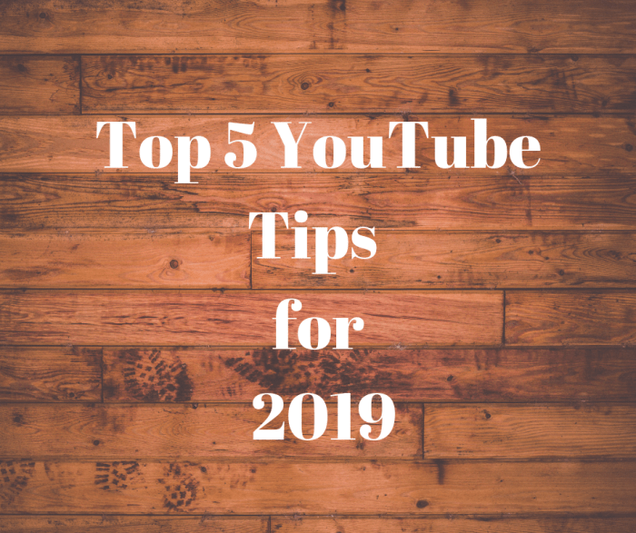 top 5 YouTube Tips for 2019