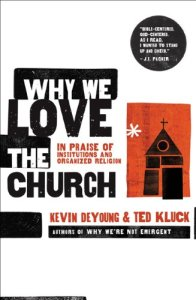 Why We Love the Church by Kevin DeYoung and Ted Kluck