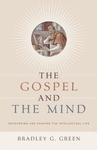 The Gospel and the Mind by Bradley G. Green